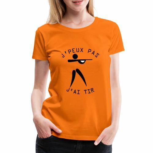J'peux pas j'ai Tir ! - T-shirt Premium Femme