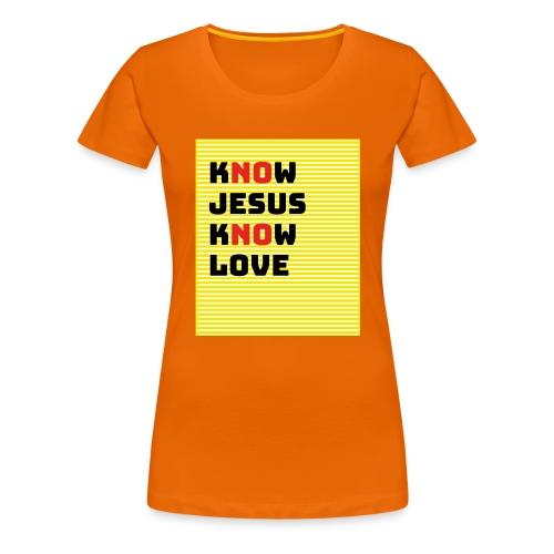 KNOW JESUS KNOW LOVE - NO JESUS NO LOVE - Frauen Premium T-Shirt