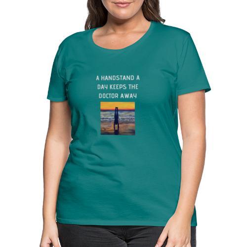 A HANDSTAND A DAY KEEPS THE DOCTOR AWAY weiss - Frauen Premium T-Shirt