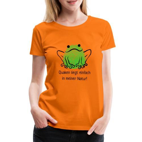 Quaken liegt einfach in meiner Natur! Frosch neon - Frauen Premium T-Shirt