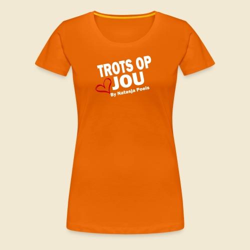 Trots op Jou by Natasja Poels - Vrouwen Premium T-shirt