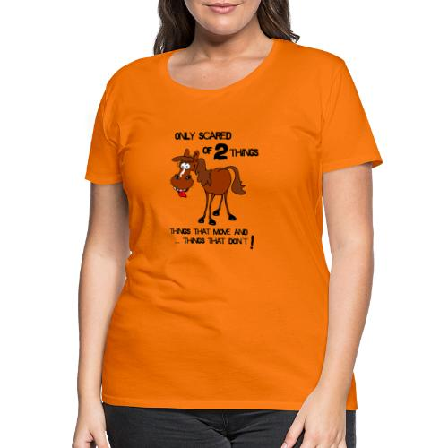 only scared of 2 things - Frauen Premium T-Shirt