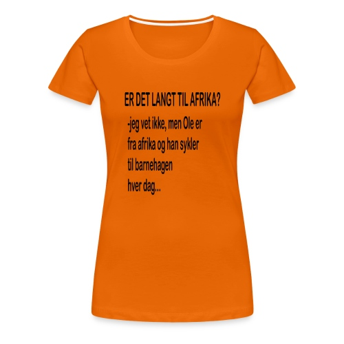 Langt til afrika? - Premium T-skjorte for kvinner