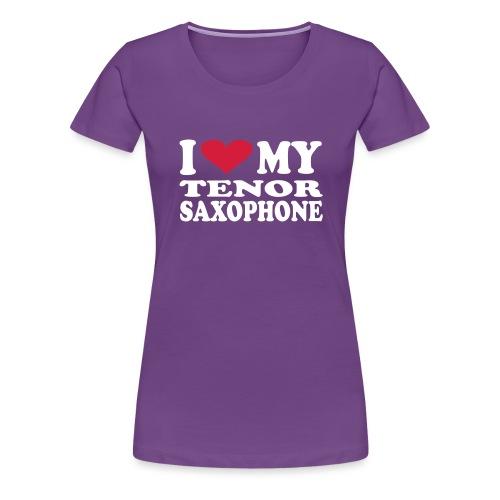 I Love My TENOR SAXOPHONE - Women's Premium T-Shirt