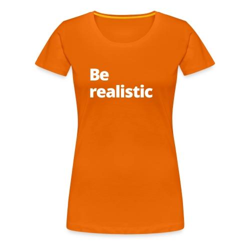 1 MAMO Be realistic - Women's Premium T-Shirt