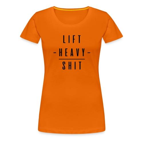 LIFT HEAVY SHIT - Camiseta premium mujer