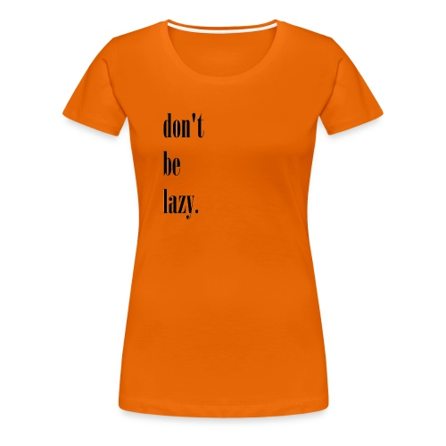 black dont be lazy - Koszulka damska Premium