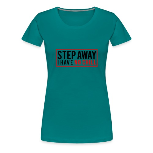 Step Away I have No Chill Clothing - Women's Premium T-Shirt