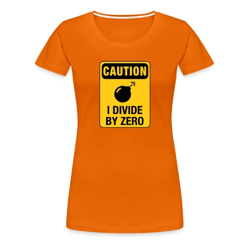 I Divide by Zero - Women's Premium T-Shirt