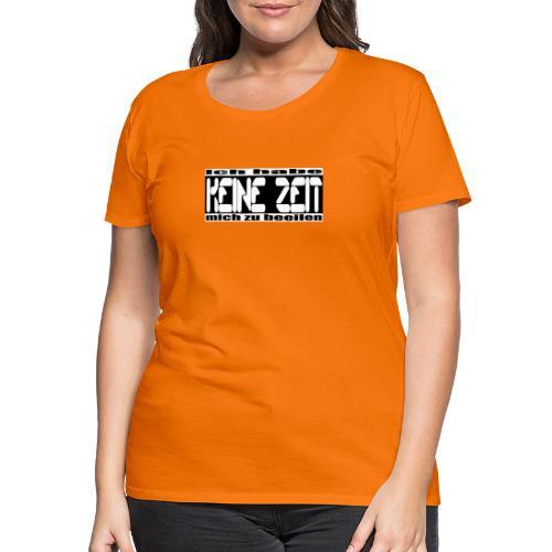 keine zeit - Frauen Premium T-Shirt