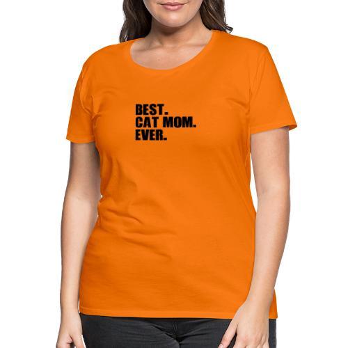 Best cat mom ever schwarz Spruch - Frauen Premium T-Shirt