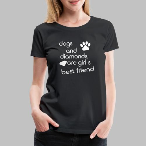 dogs and diamonds are girls best friend - Frauen Premium T-Shirt