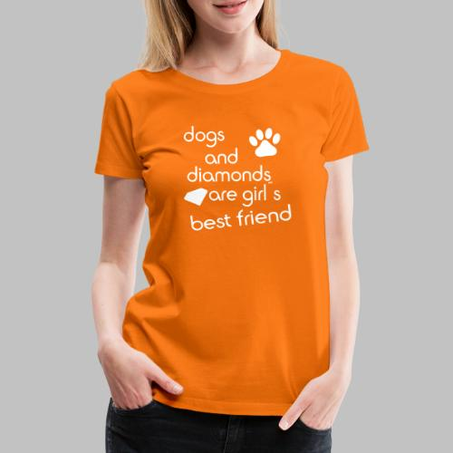 dogs and diamonds are girls best friend - Frauen Premium T-Shirt