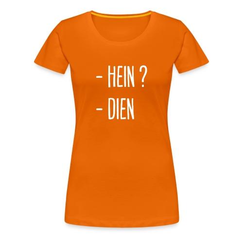 - Hein ? - Dien ! - T-shirt Premium Femme