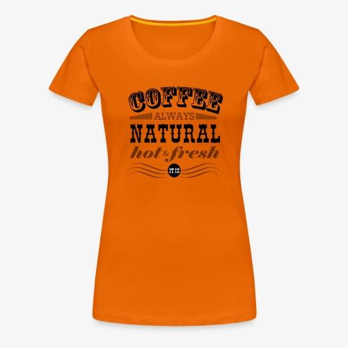 Coffee hot & fresh - Frauen Premium T-Shirt