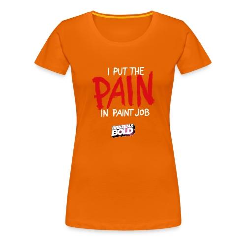 I put the PAIN in paint job - Women's Premium T-Shirt
