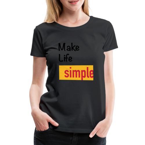 Make Life Simple - T-shirt Premium Femme