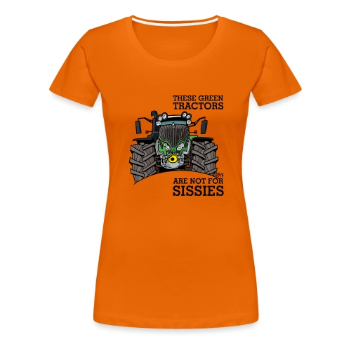 these green tractors are not for sissies - Vrouwen Premium T-shirt