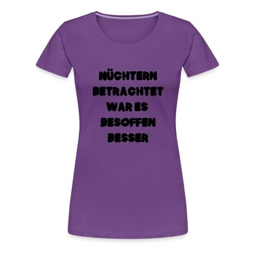 Nüchtern betrachtet Spruch ft2 - Frauen Premium T-Shirt