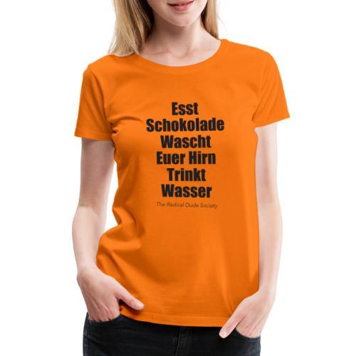 Esst Schokolade! - Frauen Premium T-Shirt