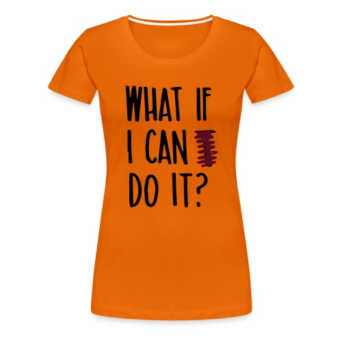 What if i can do it (Spruch) - Frauen Premium T-Shirt