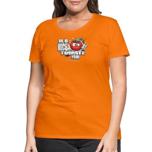 nice tomate you - Frauen Premium T-Shirt