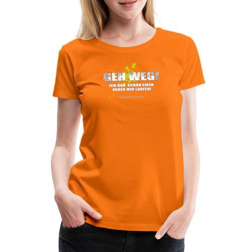 Geh weg - Frauen Premium T-Shirt