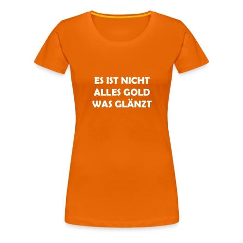 Es ist nicht alles Gold was glänzt - Frauen Premium T-Shirt