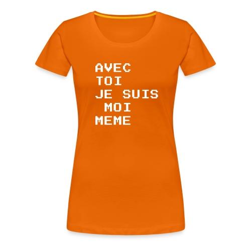 avec toi je suis moi meme - T-shirt Premium Femme