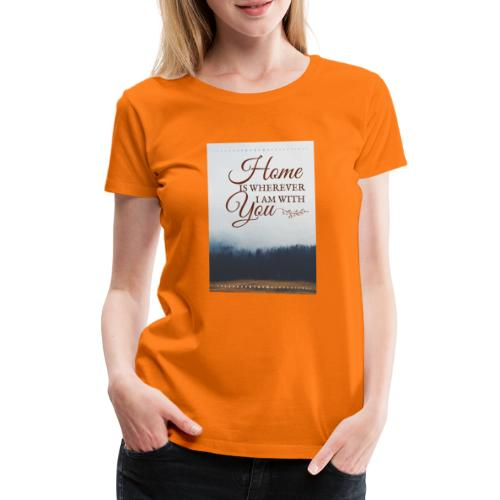 Home ist wherever i am with you - Frauen Premium T-Shirt