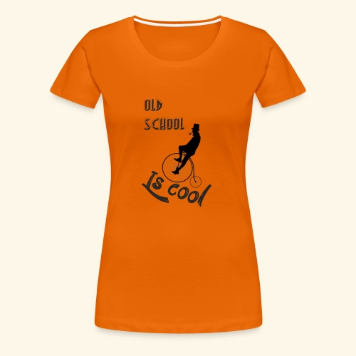 Old School Is Cool - Camiseta premium mujer