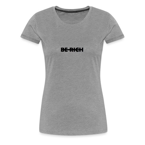 BE RICH - Vrouwen Premium T-shirt