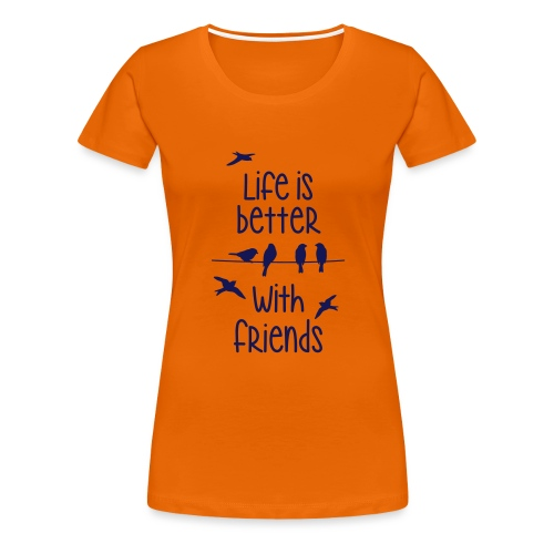 life is better with friends Vögel twittern Freunde - Women's Premium T-Shirt