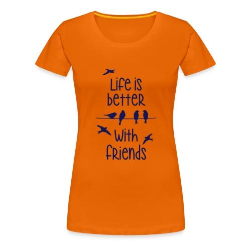 life is better with friends Vögel twittern Freunde - Women's Premium T-Shirt