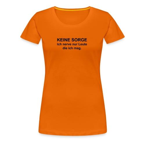 Keine Sorge - Frauen Premium T-Shirt