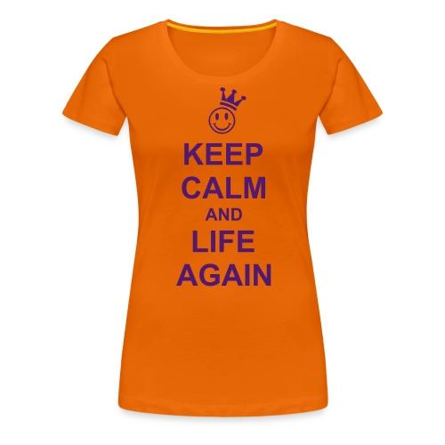 KEEP CALM an LIFE AGAIN - Frauen Premium T-Shirt