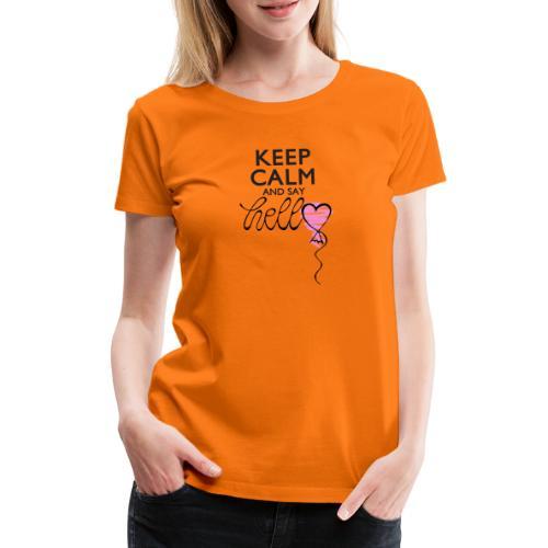 Keep calm and say hello - Frauen Premium T-Shirt