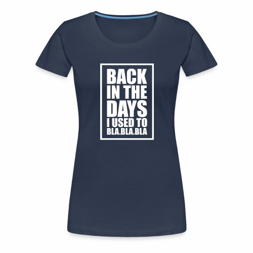 back in the days bla bla ver02 - Dame premium T-shirt