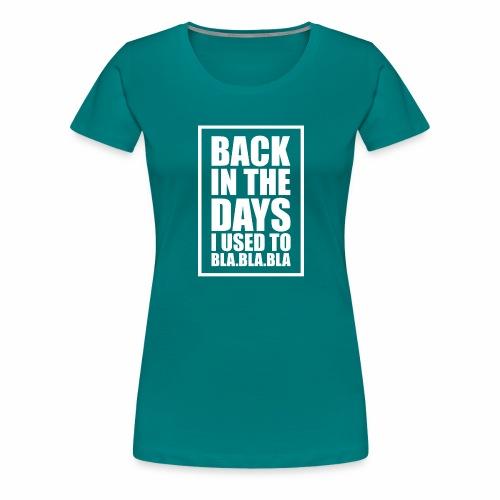 back in the days bla bla ver02 - Dame premium T-shirt