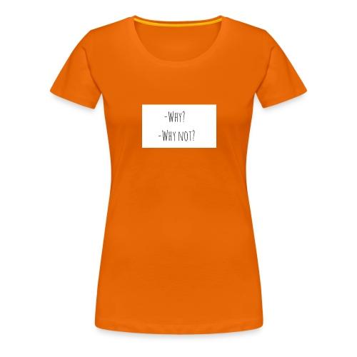 -Why? -Why not? - Women's Premium T-Shirt