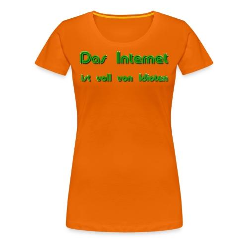 Das Internet (Idioten) - Frauen Premium T-Shirt