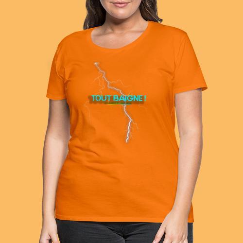 TOUT BAIGNE! design - T-shirt Premium Femme