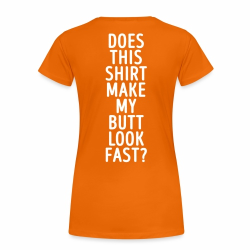 Does this shirt make my butt look fast? - Vrouwen Premium T-shirt