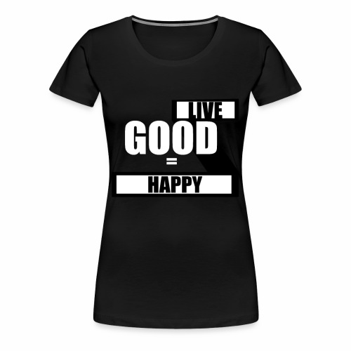 Live good - Dame premium T-shirt
