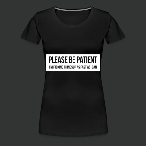 Please be patient - Women's Premium T-Shirt