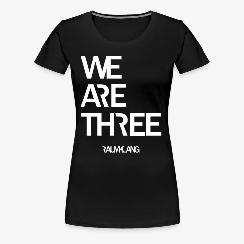 WE ARE THREE - Frauen Premium T-Shirt