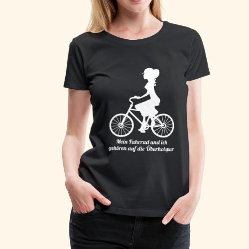 Mein Fahrrad und ich gehören auf die Überholspur - Frauen Premium T-Shirt