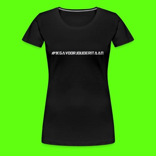 NIEUW! #IK GA VOOR JOU DE RIT AAN - Vrouwen Premium T-shirt