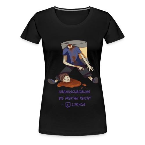 Krankschreibung bis Freitag reicht - Lorycia - Frauen Premium T-Shirt