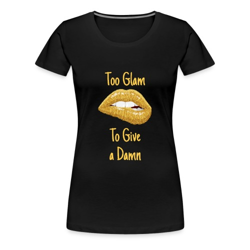 Too glam to give a damn - Women's Premium T-Shirt